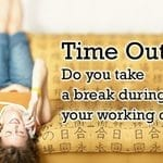 Do you take time out during your working day?