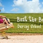 Beat the Boredom During School Holidays